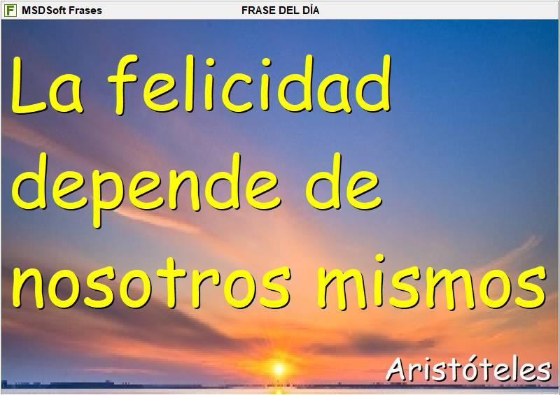MSDSoft Frases - Aristóteles - la felicidad depende de nosotros mismos