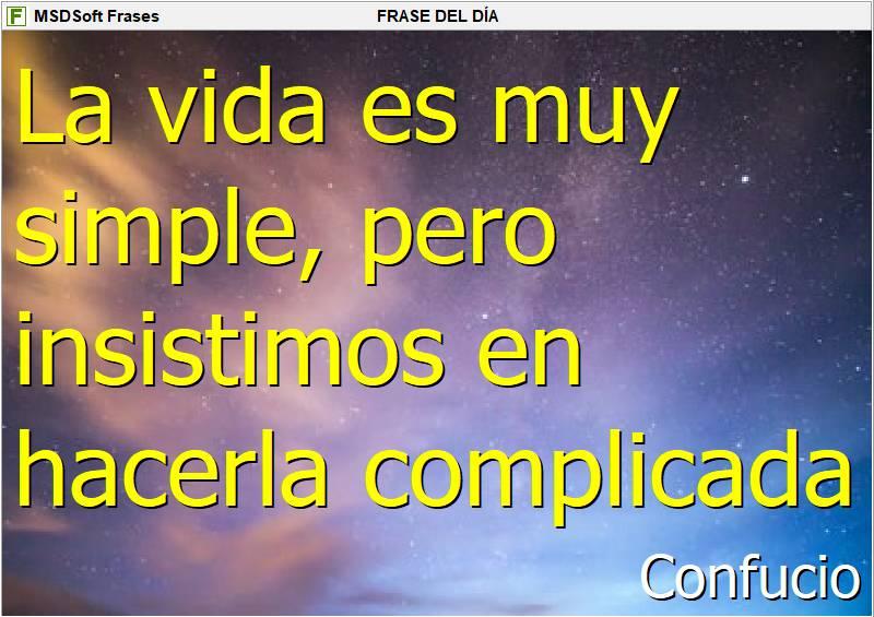 MSDSoft Frases - Confucio - la vida es muy simple