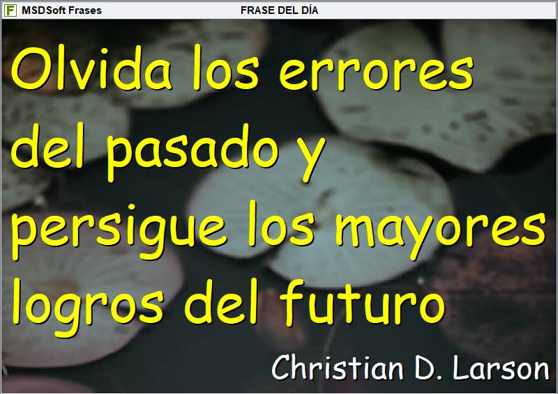 MSDSoft Frases - Christian D. Larson - Olvida los errores del pasado