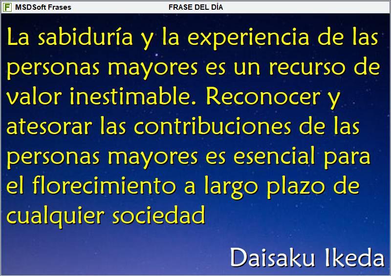 MSDSoft Frases - Daisaku Ikeda - La sabiduría y la experiencia de las personas mayores es un recurso de valor inestimable