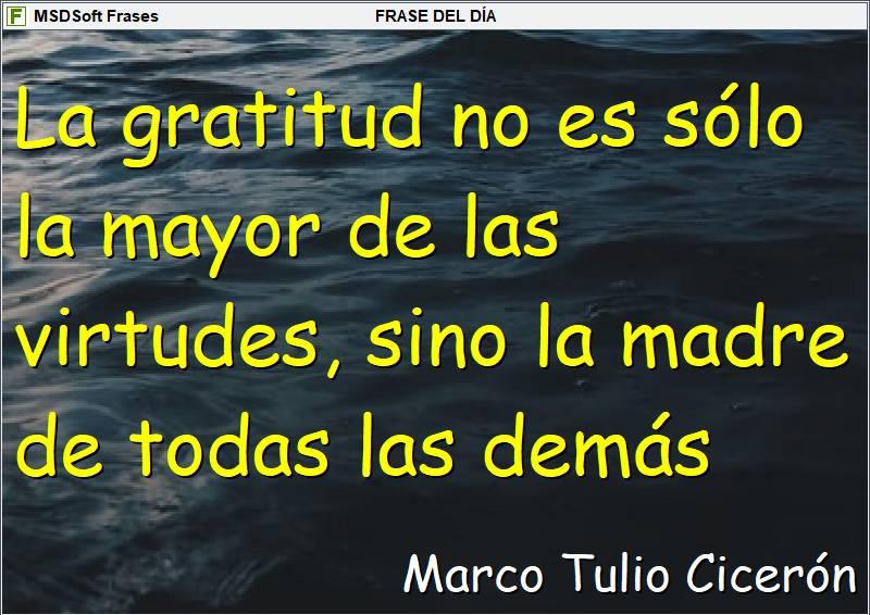 MSDSoft Frases - Marco Tulio Cicerón - La gratitud no es sólo la mayor de las virtudes