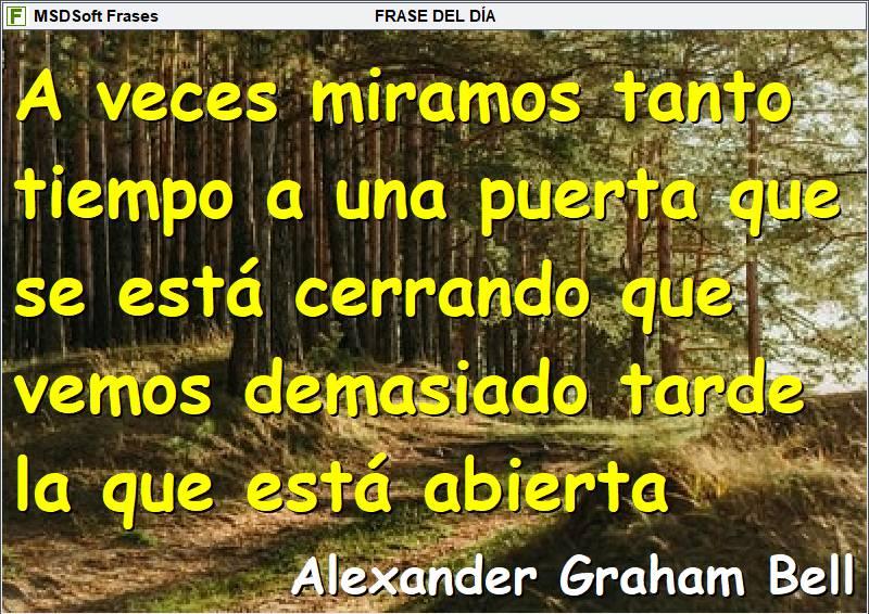 MSDSoft Frases - Alexander Graham Bell - A veces miramos tanto tiempo a una puerta que se está cerrando