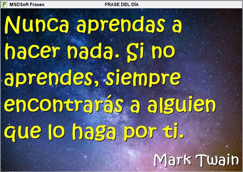MSDSoft Frases - Mark Twain - Nunca aprendas a hacer nada
