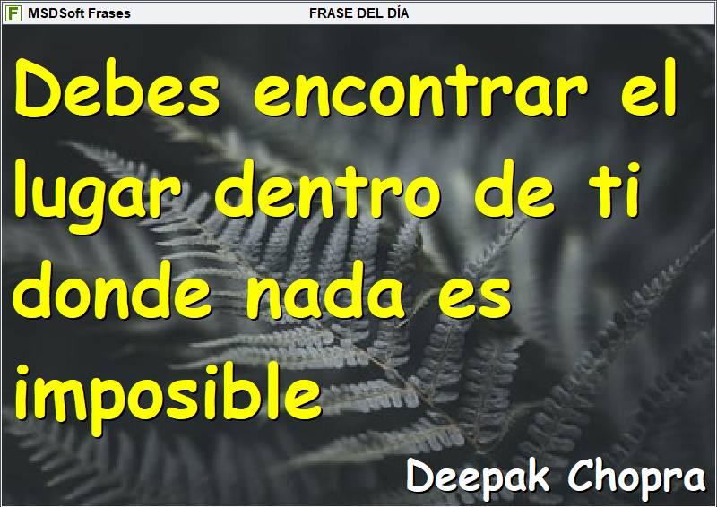 MSDSoft Frases - Deepak Chopra - Debes encontrar el lugar dentro de ti donde nada es imposible