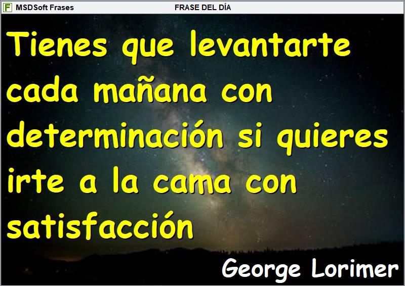 MSDSoft Frases - George Lorimer - Tienes que levantarte cada mañana con determinación