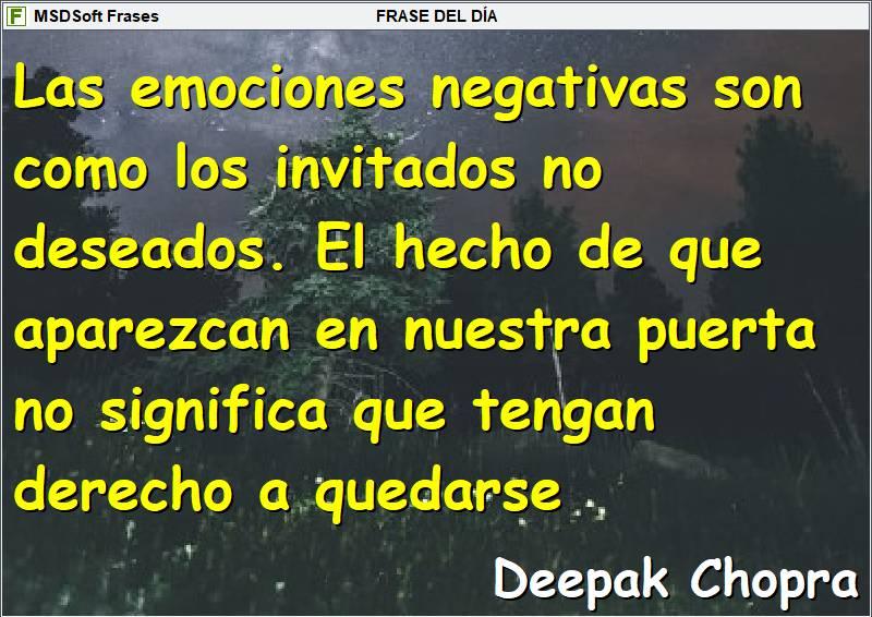 MSDSoft Frases - Deepak Chopra - Las emociones negativas son como los invitados no deseados