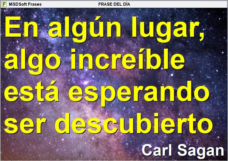 MSDSoft Frases - Carl Sagan - En algún lugar, algo increíble está esperando ser descubierto