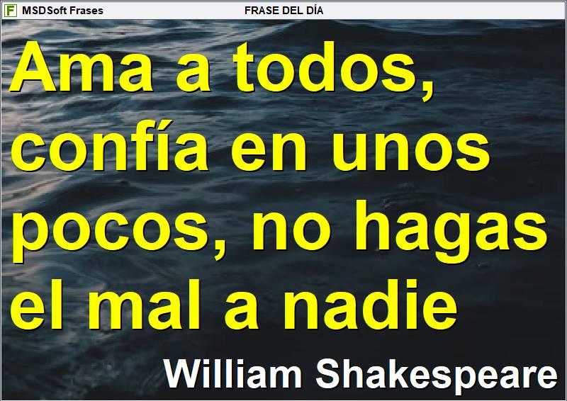 MSDSoft Frases - William Shakespeare - Ama a todos, confía en unos pocos