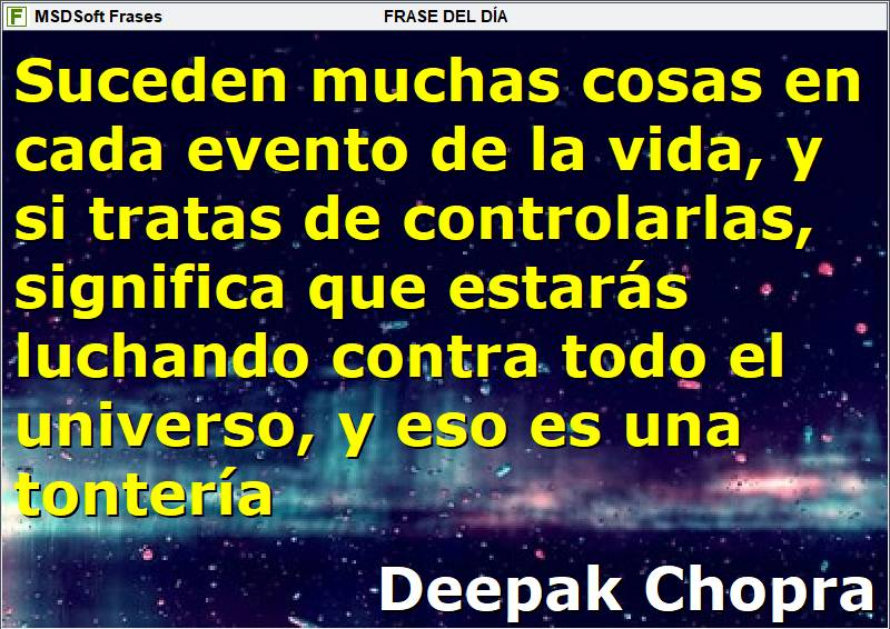 MSDSoft Frases - Deepak Chopra - Suceden muchas cosas en cada evento de la vida