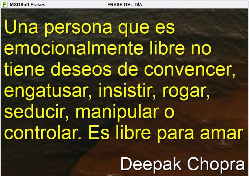 MSDSoft Frases - Deepak Chopra - Una persona que es emocionalmente libre no tiene deseos de convencer