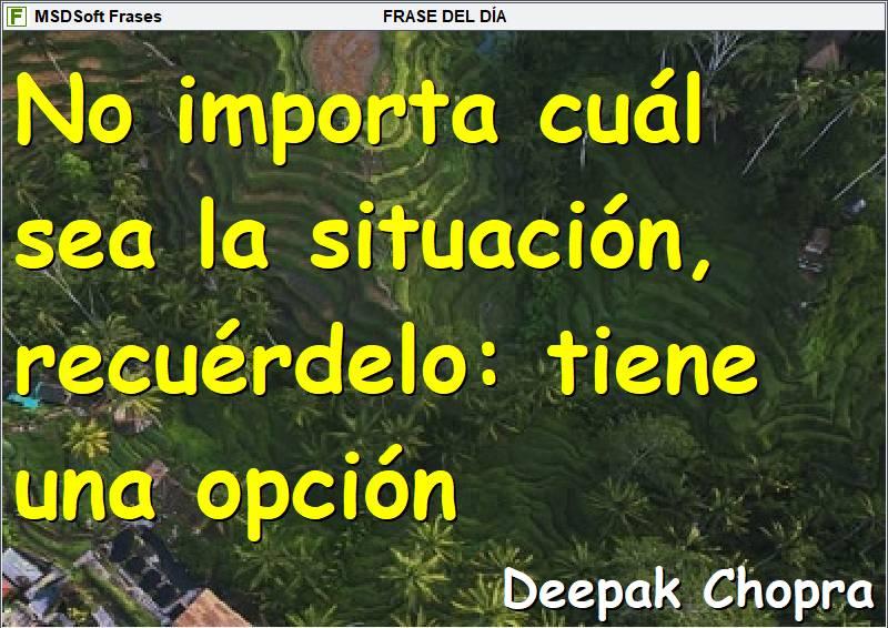 MSDSoft Frases - Deepak Chopra - No importa cuál sea la situación