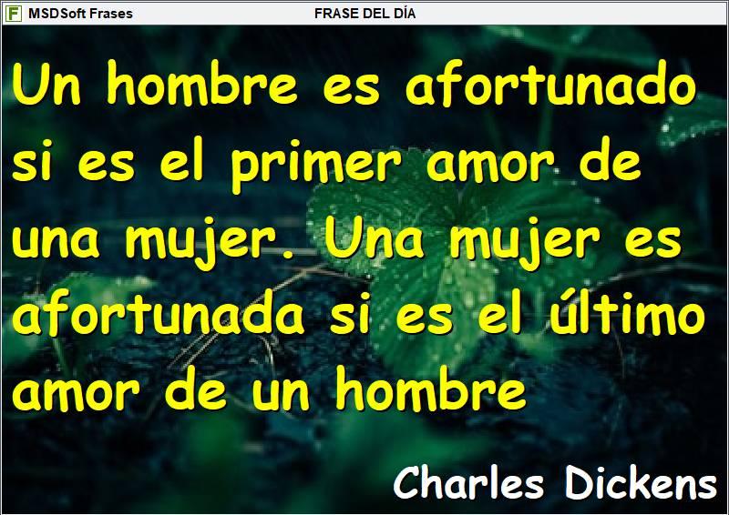 MSDSoft Frases - Charles Dickens - Un hombre es afortunado si es el primer amor de una mujer
