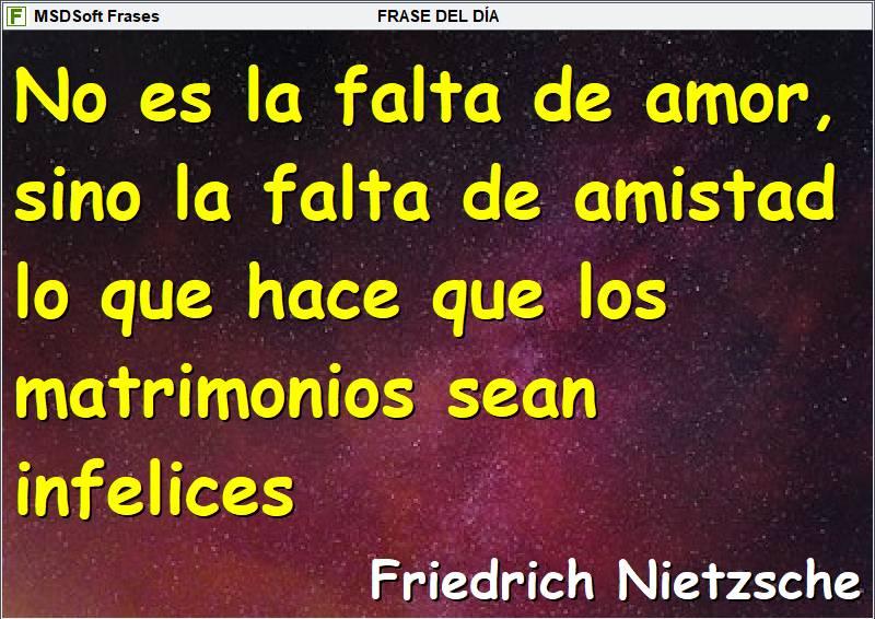 MSDSoft Frases - Friedrich Nietzsche - No es la falta de amor, sino la falta de amistad