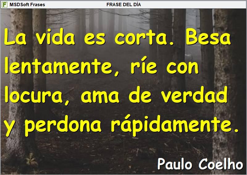 MSDSoft Frases - Paulo Coelho - La vida es corta, besa lentamente
