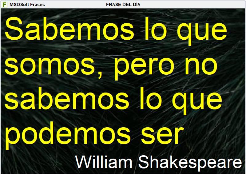 MSDSoft Frases - William Shakespeare - Sabemos lo que somos