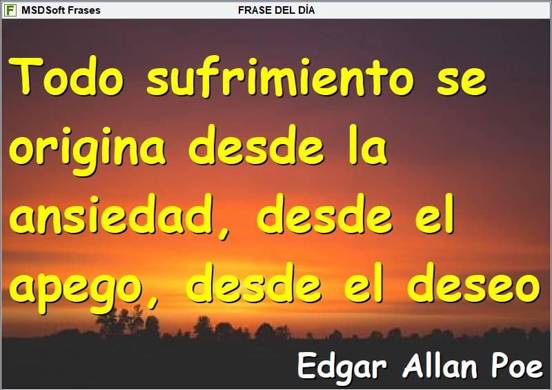MSDSoft Frases - Frase inspiradora - Edgar Allan Poe - Todo sufrimiento se origina desde la ansiedad