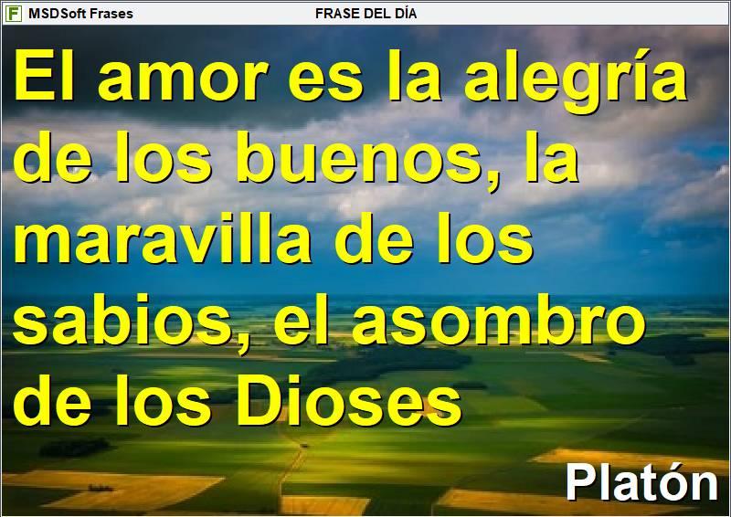 MSDSoft Frases - Frases inspiradoras - Platón - El amor es la alegría de los buenos