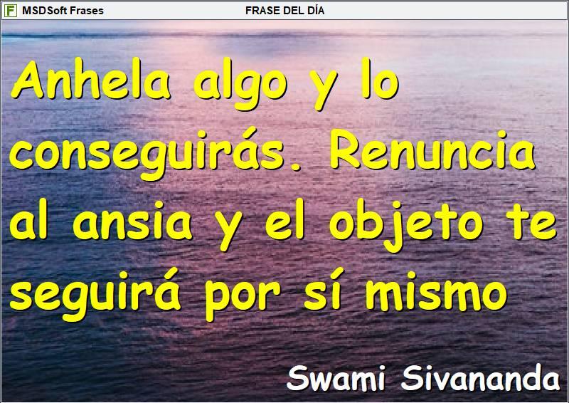 MSDSoft Frases - Frases inspiradoras - Swami Sivananda - Anhela algo y lo conseguirás