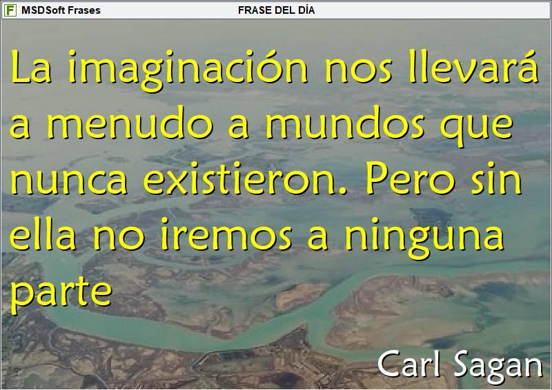 MSDSoft Frases - Frases inspiradoras - Carl Sagan - La imaginación nos llevará a menudo a mundos que nunca existieron