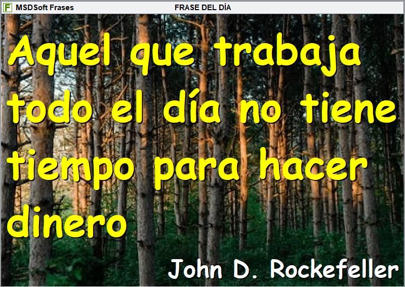 MSDSoft Frases - Frases inspiradoras - John D. Rockefeller - Aquel que trabaja todo el día