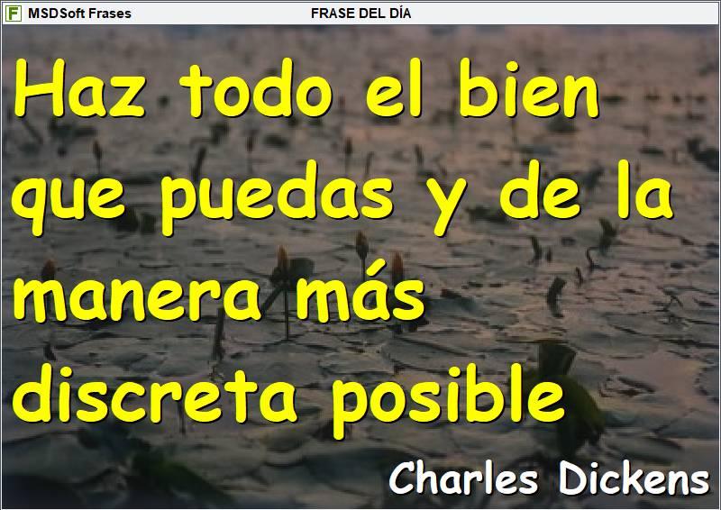 MSDSoft Frases - Frases inspiradoras - Charles Dickens - Haz todo el bien que puedas