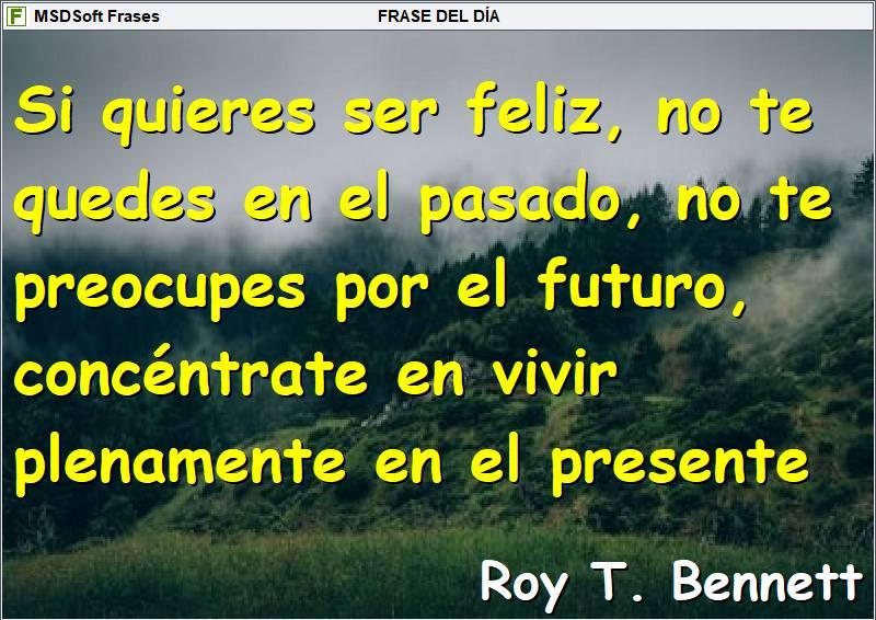 MSDSoft Frases - Frases inspiradoras - Roy T. Bennett - Si quieres ser feliz, no te quedes en el pasado
