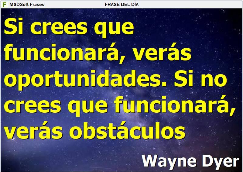 MSDSoft Frases - Frases inspiradoras - Wayne Dyer - Si crees que funcionará verás oportunidades