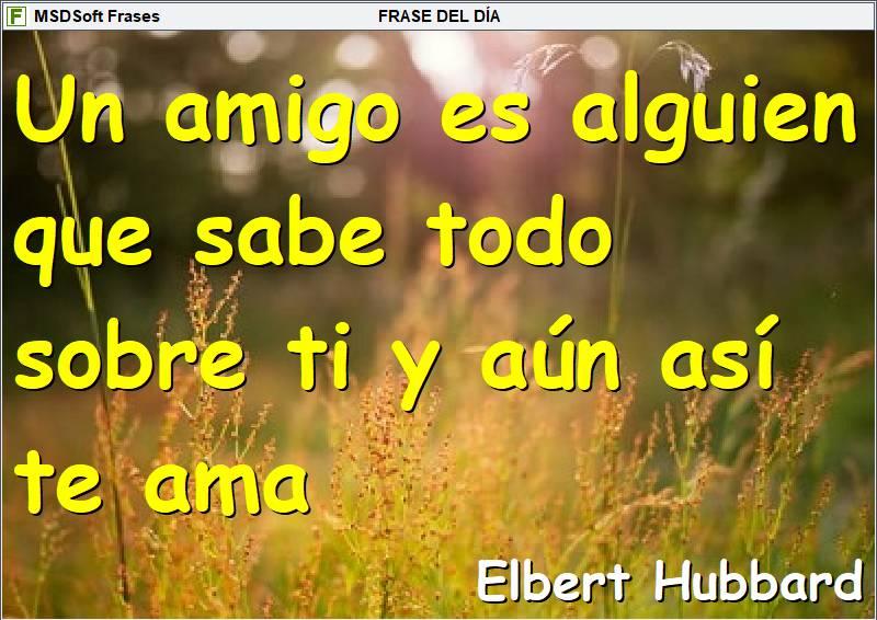Frases inspiradoras - MSDSoft Frases - Elbert Hubbard - Un amigo es alguien que sabe todo sobre ti