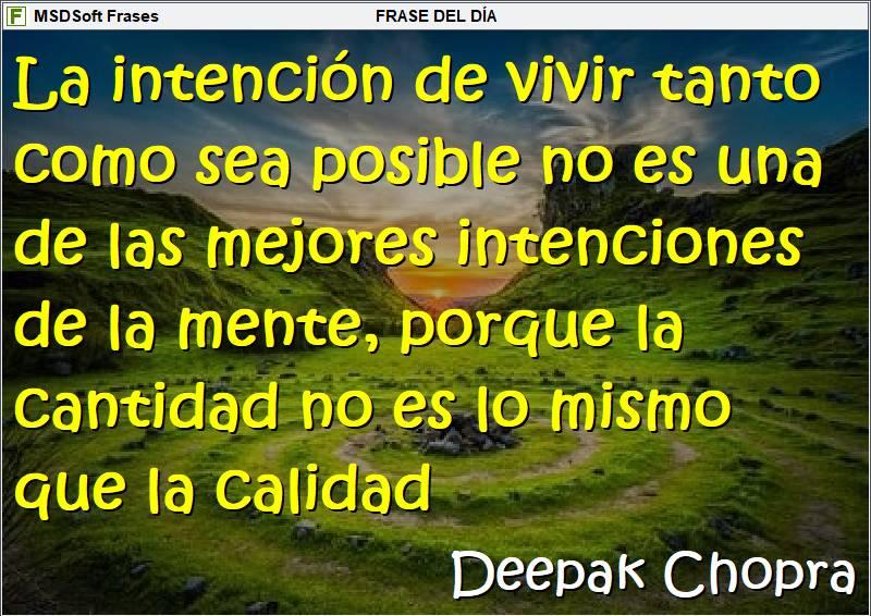 Frases inspiradoras - MSDSoft Frases - Deepak Chopra - La intención de vivir tanto como sea posible
