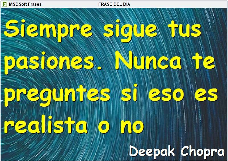Frases inspiradoras - MSDSoft Frases - Deepak Chopra - Siempre sigue tus pasiones