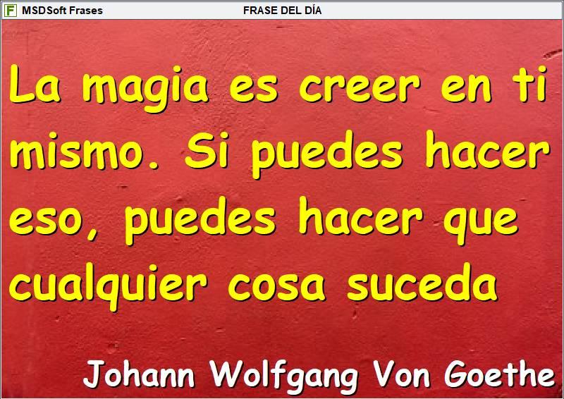 Frases inspiradoras - MSDSoft Frases - Johann Wolfgang Von Goethe - La magia es creer en ti mismo