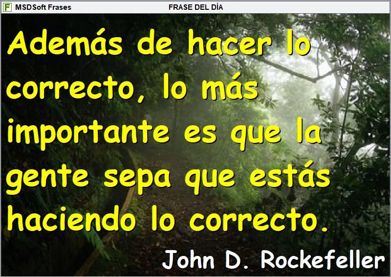 Frases inspiradoras - MSDSoft Frases - John D. Rockefeller - Lo más importante, además de hacer lo correcto