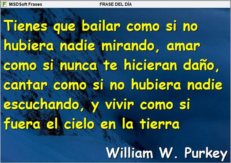 Frases inspiradoras - MSDSoft Frases - William W. Purkey - Tienes que bailar como si no hubiera nadie mirando