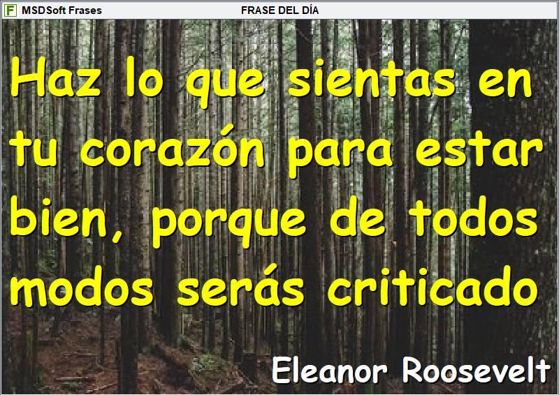Frases inspiradoras - MSDSoft Frases - Eleanor Roosevelt - Haz lo que sientas en tu corazón para estar bien