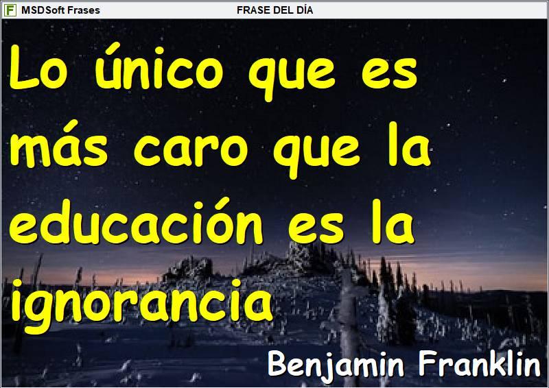 Frases inspiradoras - MSDSoft Frases - Benjamin Franklin - Lo único que es más caro que la educación es la ignorancia