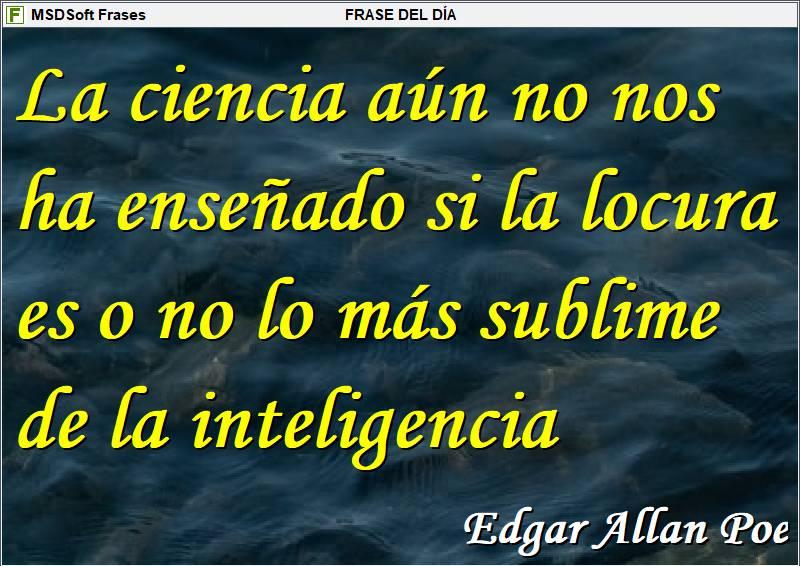 Frases inspiradoras - MSDSoft Frases - Edgar Allan Poe - La ciencia aún no nos ha enseñado sobre la locura