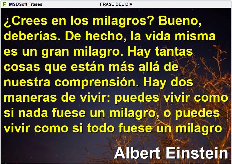 Frases inspiradoras - MSDSoft Frases - Albert Einstein - ¿Crees en los milagros? Bueno, deberías. De hecho, la vida misma es un gran milagro