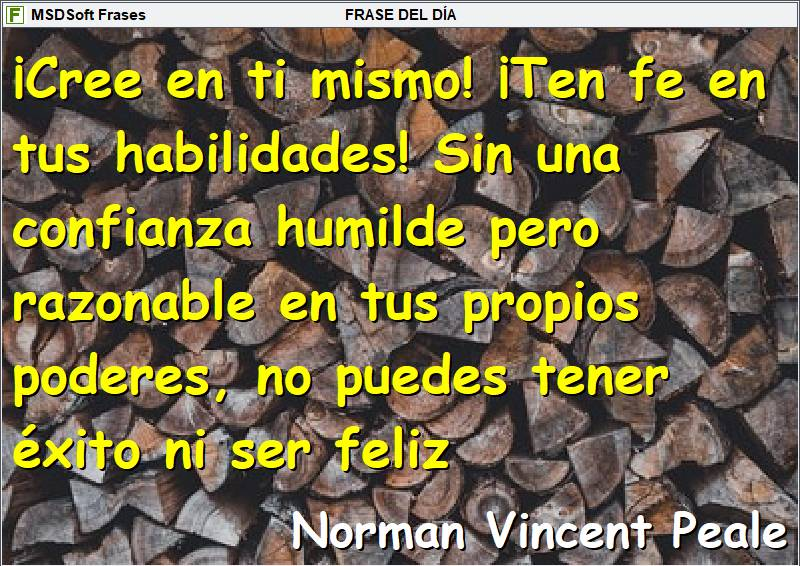 Frases inspiradoras - MSDSoft Frases - Norman Vincent Peale - Cree en ti mismo. Ten fe en tus habilidades