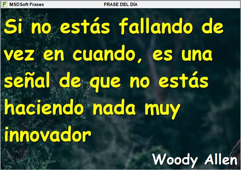 Frases inspiradoras - MSDSoft Frases - Woody Allen - Si no estás fallando de vez en cuando...