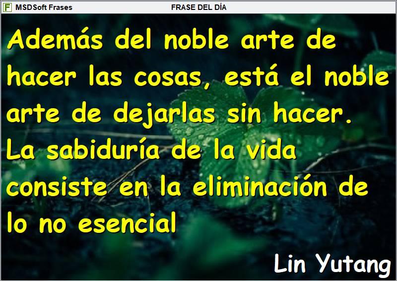 Frases inspiradoras - MSDSoft Frases - Lin Yutang - Además del noble arte de hacer las cosas, está el noble arte de dejarlas sin hacer