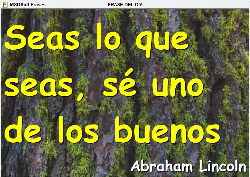 Frases inspiradoras - MSDSoft Frases - Abraham Lincoln - Seas lo que seas, sé uno de los buenos