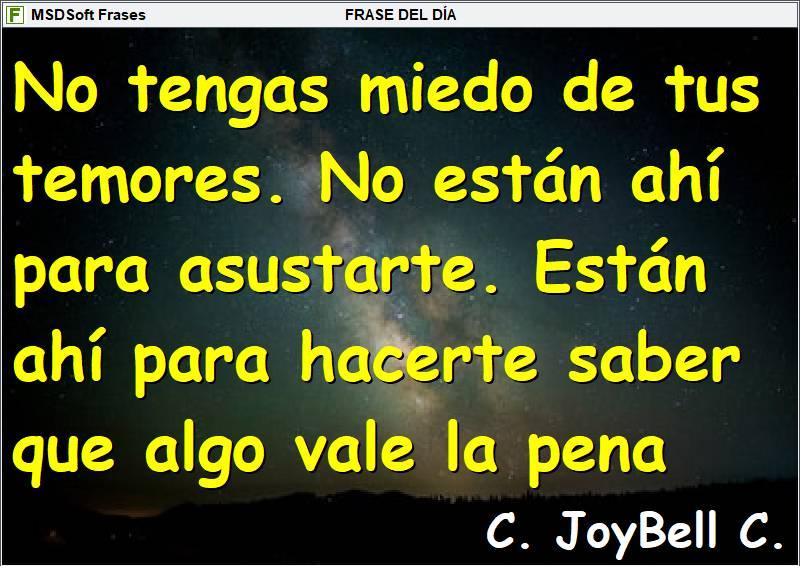 Frases inspiradoras - MSDSoft Frases - C. JoyBell C. - No tengas miedo de tus temores. No están ahí para asustarte