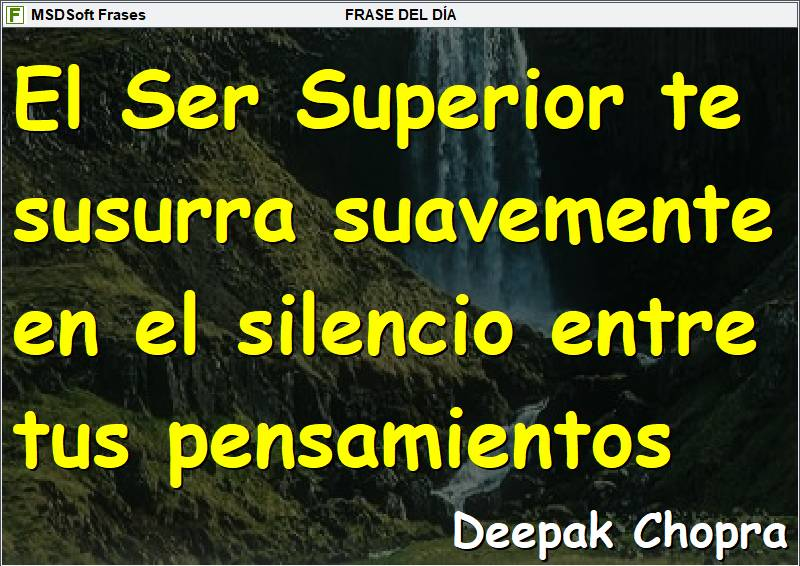 Frases inspiradoras - MSDSoft Frases - Deepak Chopra - El Ser Superior te susurra suavemente