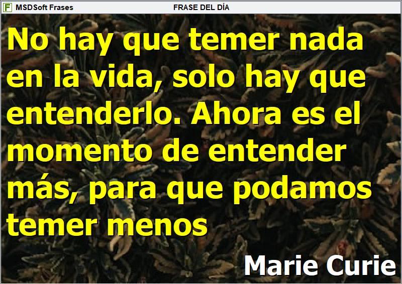 Frases inspiradoras - MSDSoft Frases - Marie Curie - No hay que temer nada en la vida, solo hay que entenderlo