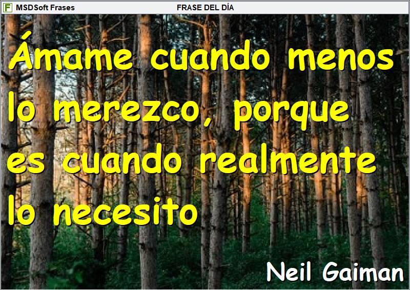 Frases inspiradoras - MSDSoft Frases - Neil Gaiman - Ámame cuando menos lo merezco