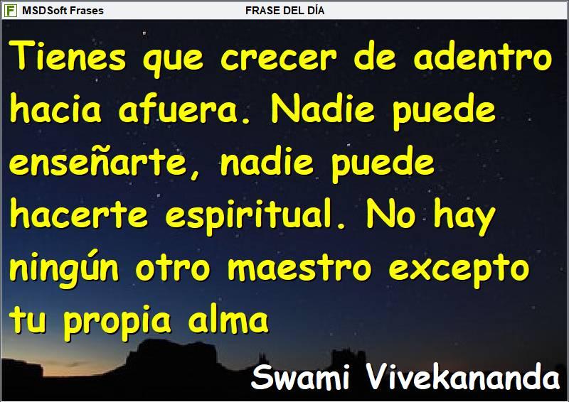 Frases inspiradoras - MSDSoft Frases - Swami Vivekananda - Tienes que crecer de adentro hacia afuera