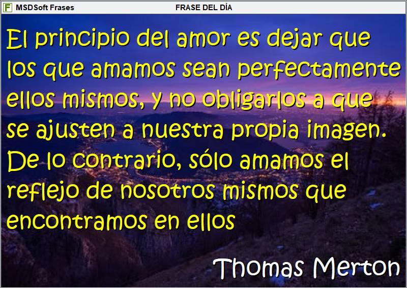 Frases inspiradoras - MSDSoft Frases - Thomas Merton - El principio del amor es dejar que los que amamos sean ellos mismos