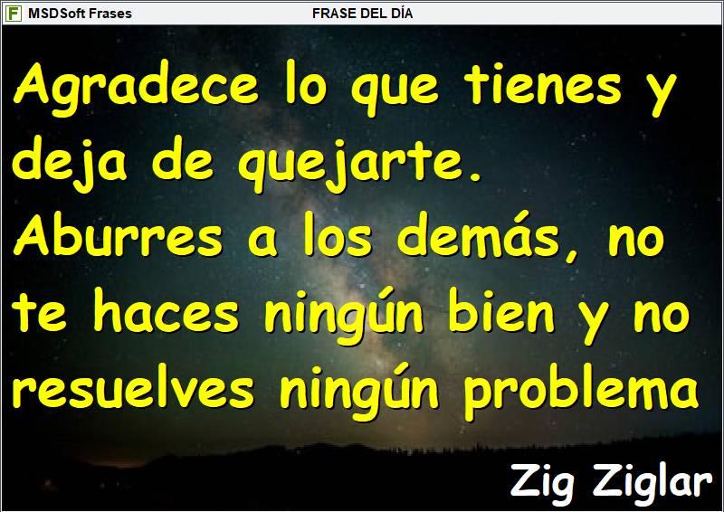 Frases inspiradoras - MSDSoft Frases - Zig Ziglar - Agradece lo que tienes y deja de quejarte