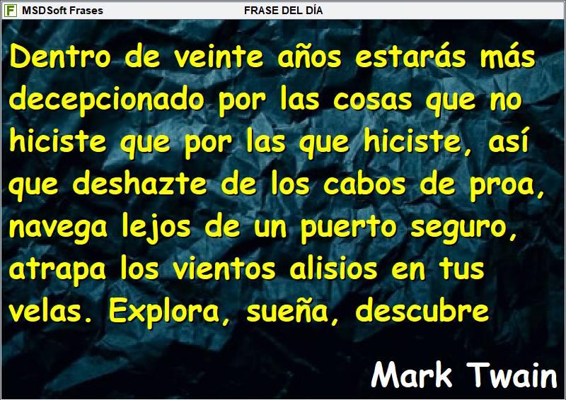 Frases inspiradoras - MSDSoft Frases - Mark Twain - Dentro de veinte años estarás decepcionado por las cosas que no hiciste